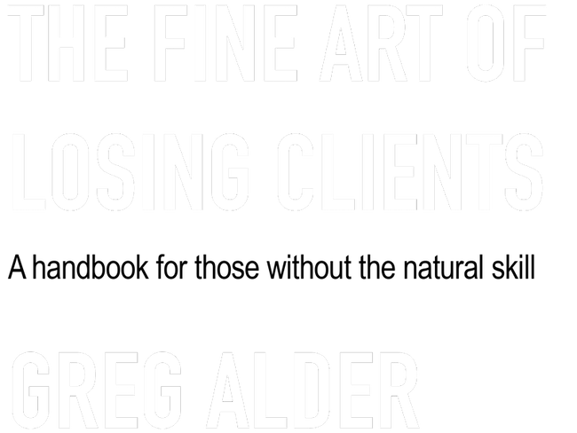 The Fine Art of Losing Clients by Greg Alder